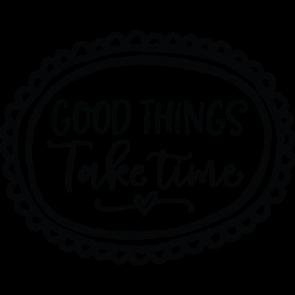 Good Things Take Time 21