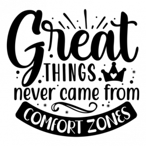 Great Things Never Came From Comfort Zones 01
