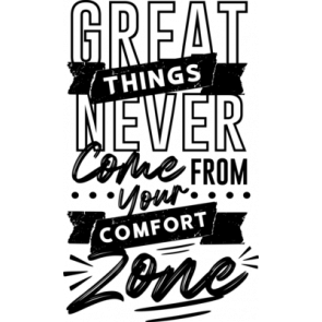 Great Things Never Come From Your Comfort Zone