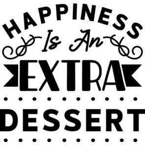 Happiness Is An Extra Dessert