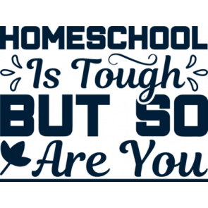 Homeschool Is Tough But So Are You