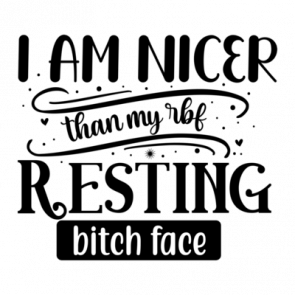 I Am Nicer Than My Rbf Resting Bitch Face 01
