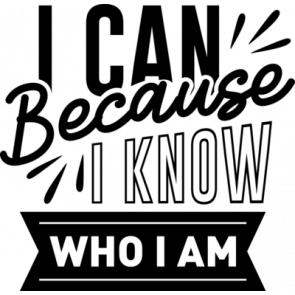 I Can Because I Know Who I Am