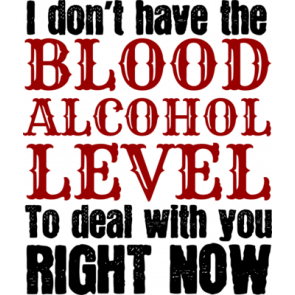 I Dont Have The Blood Alcohol Level