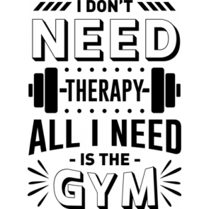 I Dont Need Theraphy All I Need Is The Gym
