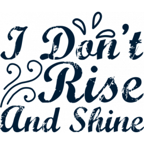 I Dont Rise And Shine