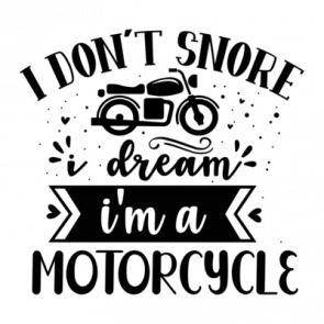 I Dont Snore  I Dream Im A Motorcycle 01