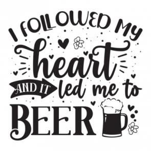 I Followed My Heart  And It Led Me To Beer 01