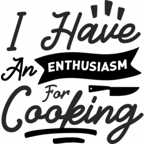 I Have An Enthusiasm For Cooking