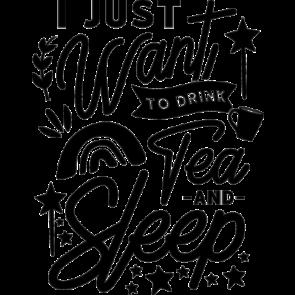 I Just Want To Drink Tea And Sleep