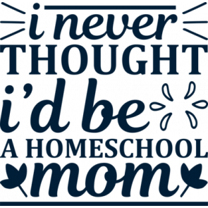 I Never Thought Id Be A Homeschool Mom