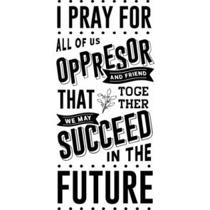 I Prayer For All Of Us Oppresor And Friend That Together We May Succeed In The Future