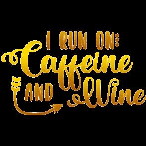 I Run On Caffeine And Wine Gold