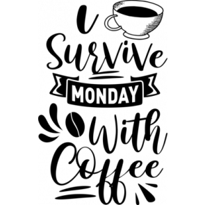 I Survive Monday With Coffee