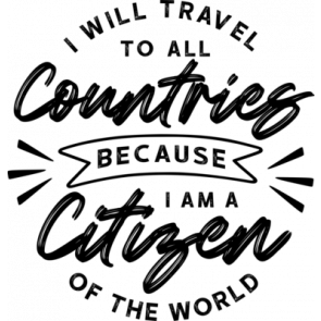 I Will  Travel To All Countries Because I Am A Citizen Of The World