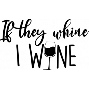If They Whine I Wine