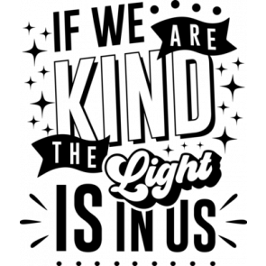 If We Are Kind The Light Is In Us