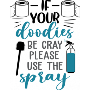 If Your Doodies Be Cray Please Use The Spray