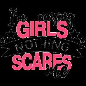 Im  Raising Girls Nothing Scares Me