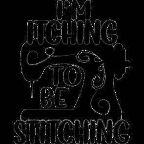Im Itching To Be Stitching