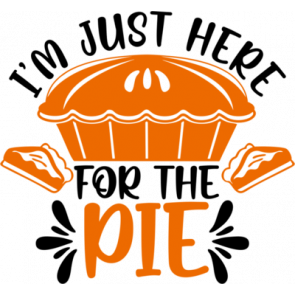 Im Just Here For The Pie