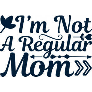 Im Not A Regular Mom