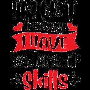Im Not Bossy I Have Leadership Skills