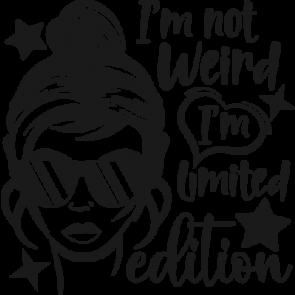 Im Not Weird Im Limited Edition 2