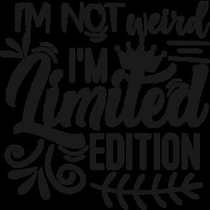 Im Not Weird Im Limited Edition