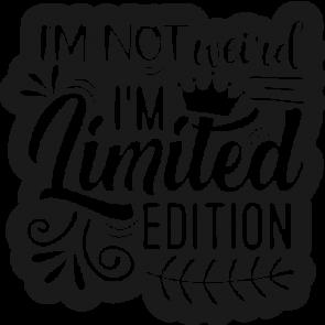Im Not Weird Im Limited Edition1