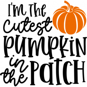 Im The Cutest Pumpkin In The Patch