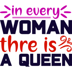 In Every Woman There Is A Queen