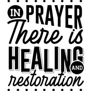 In Prayer There Is Healing And Restoration