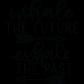 Inhale Future Exhale Past