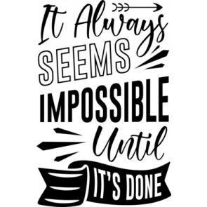 It Always Seems Imposible Until Its Done