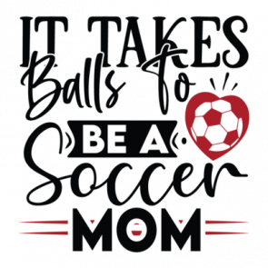 It Takes Balls To Be A Soccer Mom 01