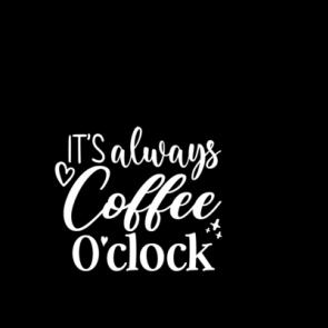 Its Always Coffee Oclock