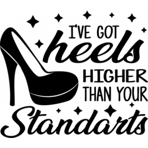 Ive Got Heels Higher Than Your Standarts