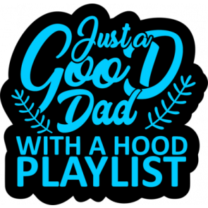 Just A Good Dad With A Good Playlist1