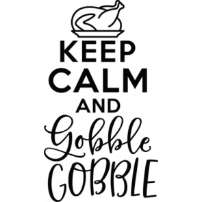 Keep Calm And Gobble Gobble