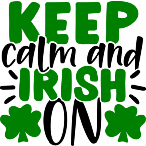 Keep Calm And Irish On