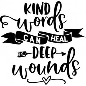 Kind Words Can Heal Deep Wounds