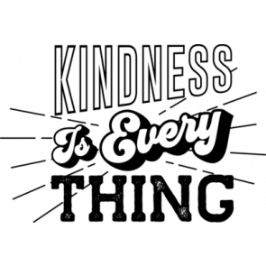 Kindness Is Every Thing