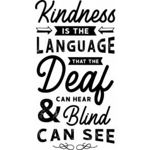 Kindness Is The Language That The Deaf Can Hear  Blind Can See