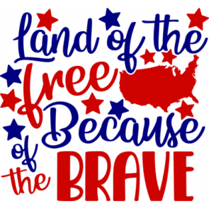 Land Of The Free America Because Of The Brave