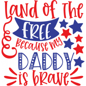 Land Of The Free Because My Daddy Is Brave