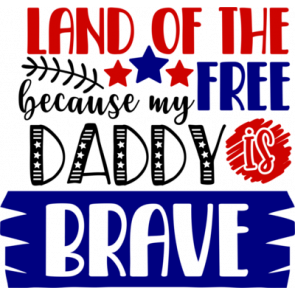 Land Of The Free Because My Daddy Is Brave2