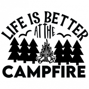 Life Is Better At The Campfire 01