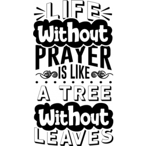 Life Without Prayer Is Like A Tree Without Leaves