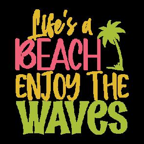 Lifes A Beach Enjoy The Waves 01